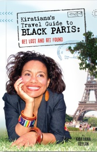 Kiratiana's Travel Guide to BLACK PARIS: Get Lost and Get Found, by Kiratiana Freelon